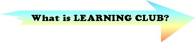 What is Learning Club®